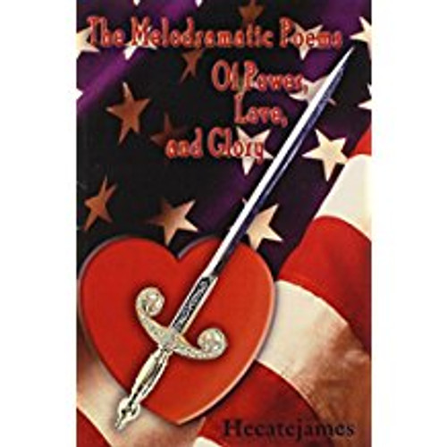 The Melodramatic Poems: of Power, Love, and Glory