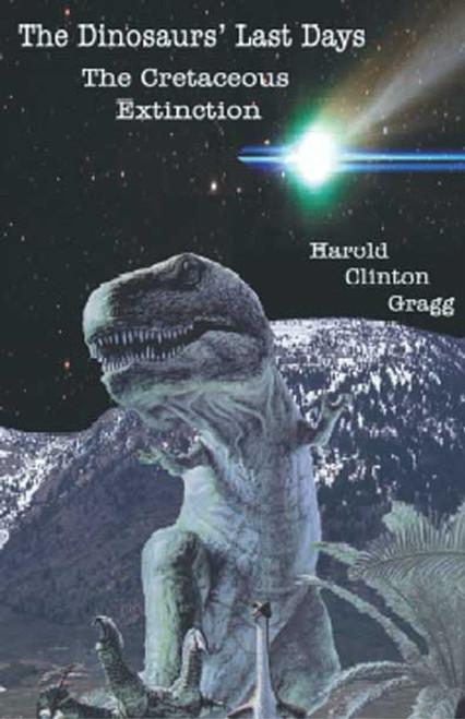 The Dinosaurs' Last Days: The Cretaceous Extinction