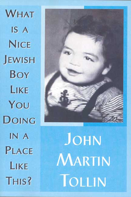 What Is a Nice Jewish Boy Like You Doing in a Place Like This? by John Martin Tollin