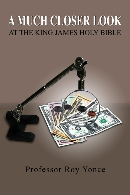 A Much Closer Look at the King James Holy Bible