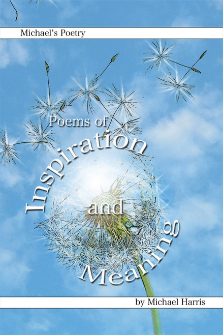 Michael's Poetry: Poems of Inspiration and Meaning