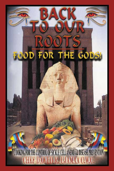 Back to Our Roots: Food for the Gods! (Cooking for the Control of Sickle Cell Anemia and Disease Prevention)