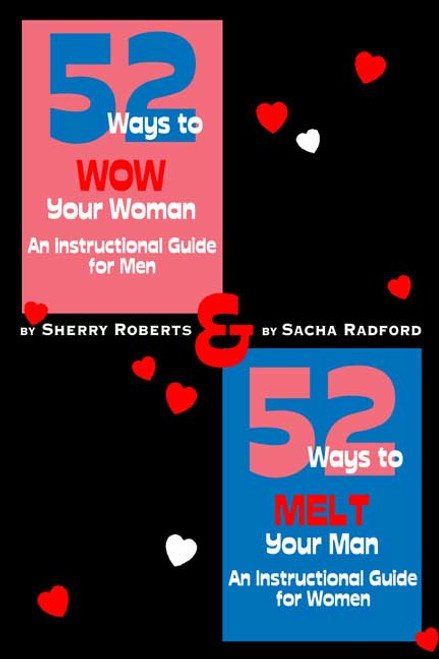 52 Ways to Wow Your Woman: An Instructional Guide for Men and 52 Ways to Melt Your Man: An Instructional Guide for Women