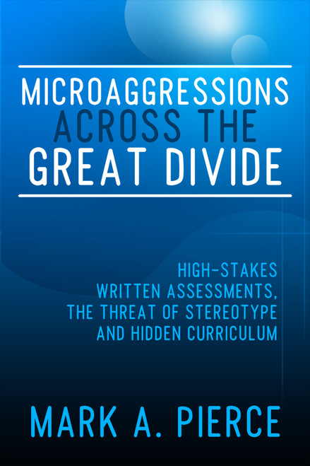 Microaggressions Across the Great Divide: High-Stakes Written Assessments, the Threat of Stereotype and Hidden Curriculum