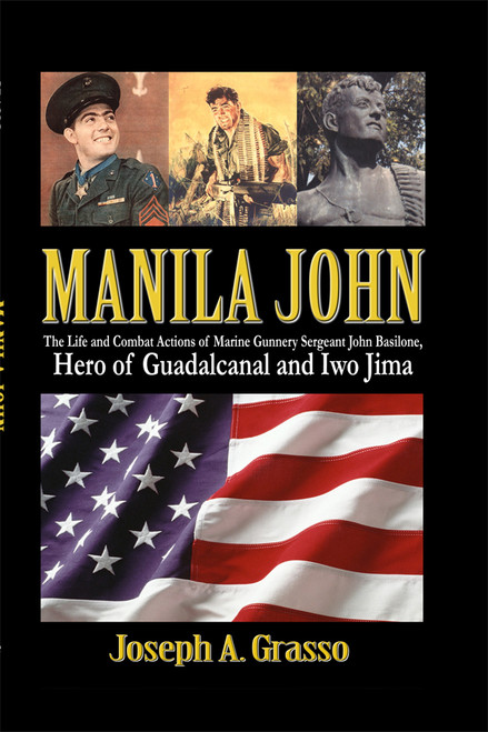 Manila John: The Life and Combat Actions of Marine Gunnery Sergeant John Basilone, Hero of Guadalcanal and Iwo Jima 1