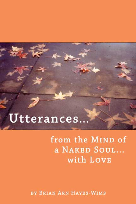 Utterances...from the Mind of a Naked Soul...with Love