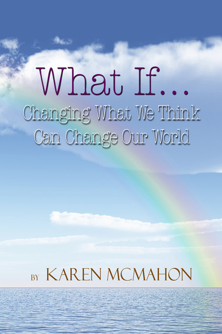 What If…Changing What We Think Can Change Our World