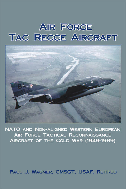 Air Force Tac Recce Aircraft: NATO and Non-aligned Western European Air Force Tactical Reconnaissance Aircraft of the Cold War (1949-1989)