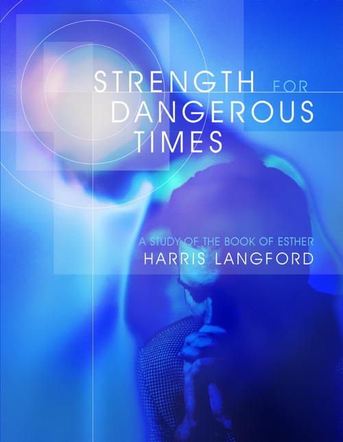 Strength for Dangerous Times: A Study of the Book of Esther