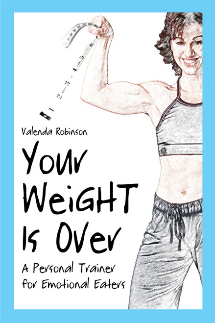 Your Weight Is Over: A Personal Trainer for Emotional Eaters