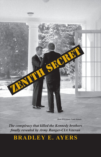 Zenith Secret: The consipiracy that killed the Kennedy brothers finally revealed by Army Ranger-CIA veteran