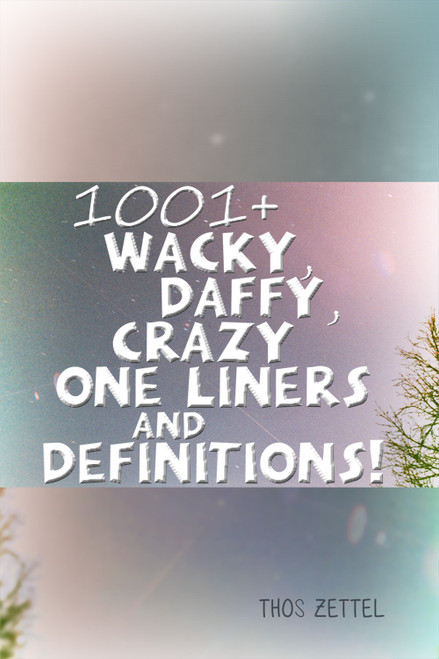 1001+ Wacky, Daffy, Crazy One Liners and Definitions! - eBook