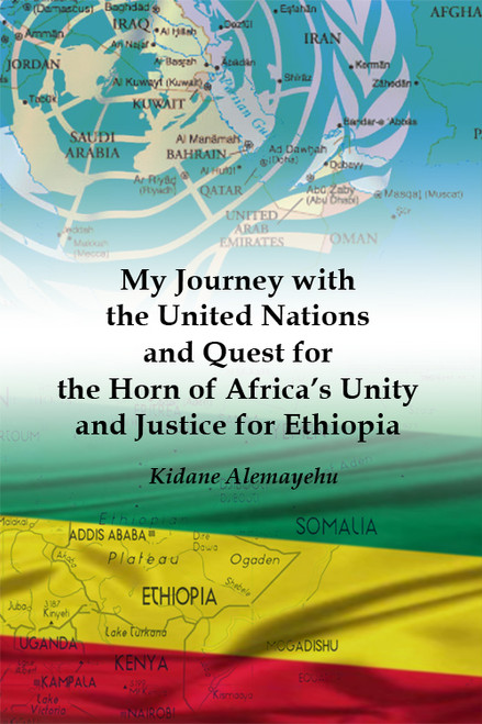 My Journey with the United Nations and Quest for the Horn of Africa's Unity and Justice for Ethiopia - eBook