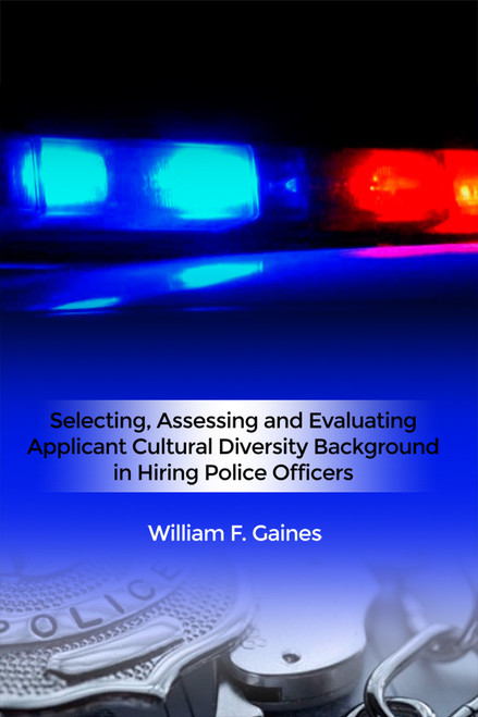 Selecting, Assessing and Evaluating Applicant Cultural Diversity Background in Hiring Police Officers