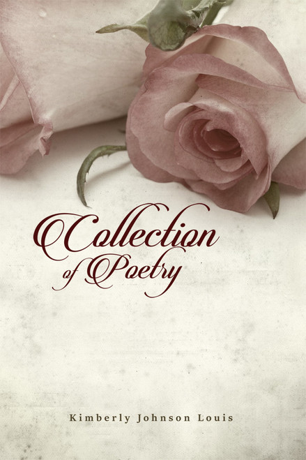 Collection of Poetry (by Kimberly Johnson Louis)