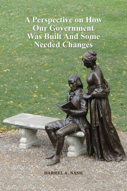 A Perspective on How Our Government Was Built And Some Needed Changes - eBook