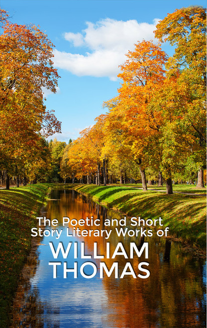 The Poetic and Short Story Literary Works of William Thomas - eBook