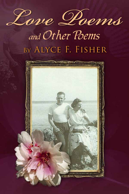 Love Poems and Other Poems by Alyce F. Fisher