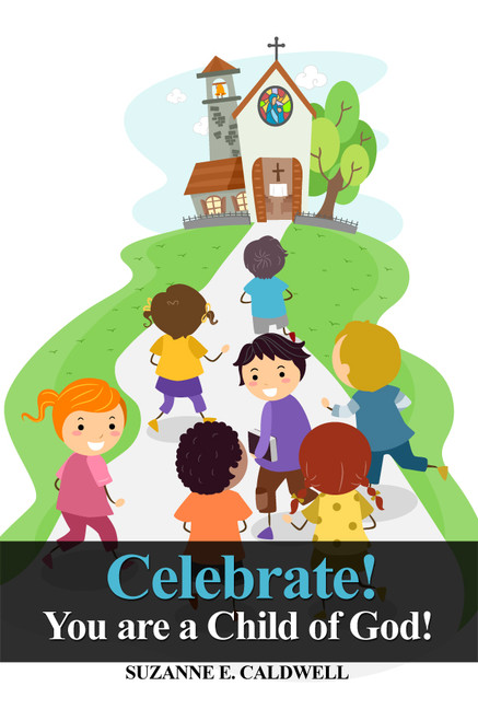 Celebrate! You Are a Child of God!