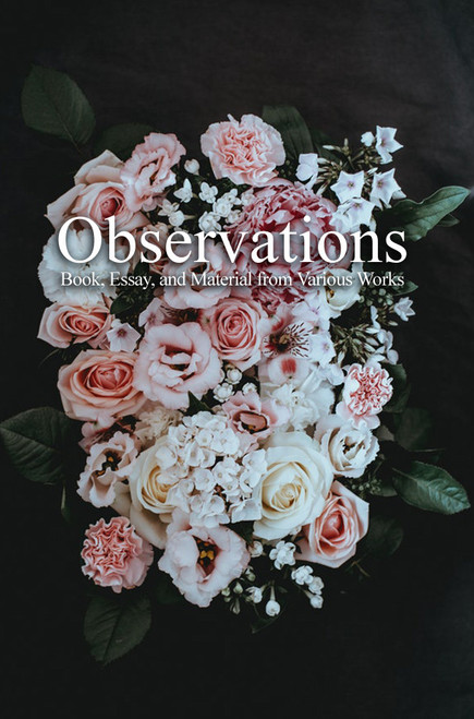 Observations, Book, Essay, and Material from Various Works