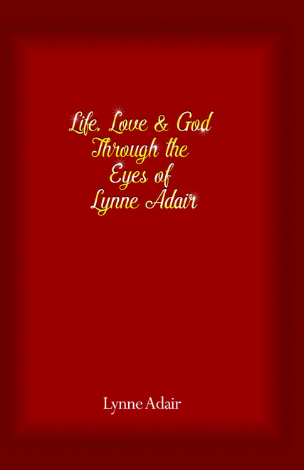 Life, Love and God Through the Eyes of Lynne Adair