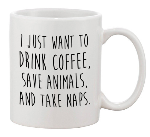 I Just Want to Drink Coffee Save Animals Take Naps ceramic coffee mugs