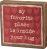 My Favorite Place Is Inside Your Hug Red With Hearts Block Sign 4 Inches Wood