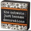 Cobwebs Just Became Decorations Halloween Box Sign Wood