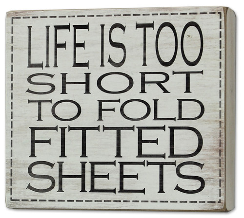 Life Is Too Short to Fold Fitted Sheets Laundry Wood Box Sign 6 Inches