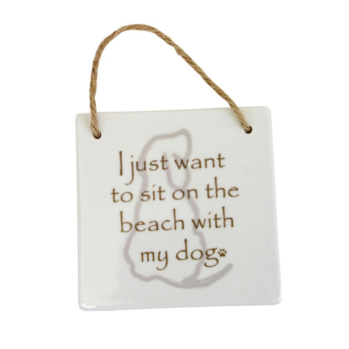 Beachcombers I Just Want to Sit On Beach With My Dog Sign Ceramic 4 Inches