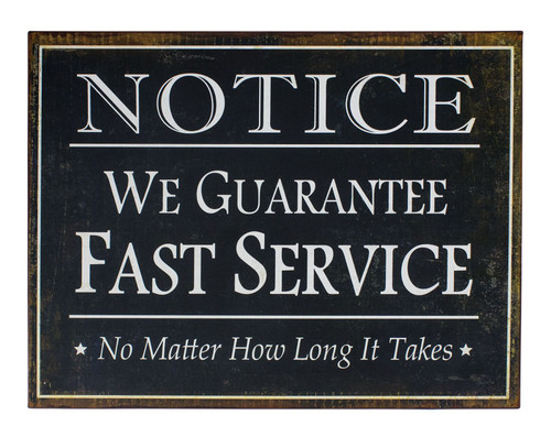 Notice We Guarantee Fast Service Funny Wall Plaque 15.5 Inches