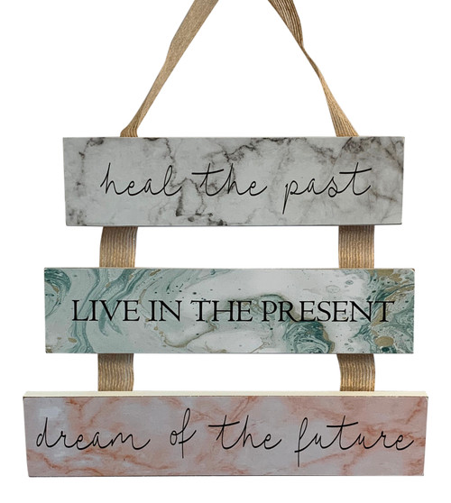 Heal Past Live in Present Dream of Future Triple Hanging Sign Wood 9.5 Inches