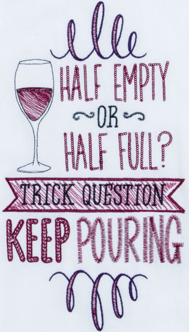 Half Empty or Half Full Keep Pouring Wine Embroidered Kitchen Flour Sack Towel