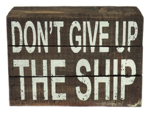 Dont Give Up the Ship Box Shelf Sign Stained Wood 7 Inches