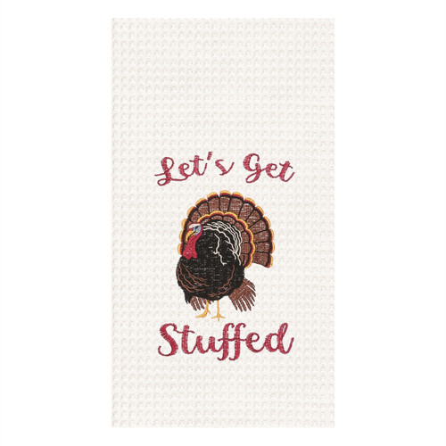 Lets Get Stuffed Thanksgiving Turkey Embroidered Kitchen Dish Towel Waffle Weave