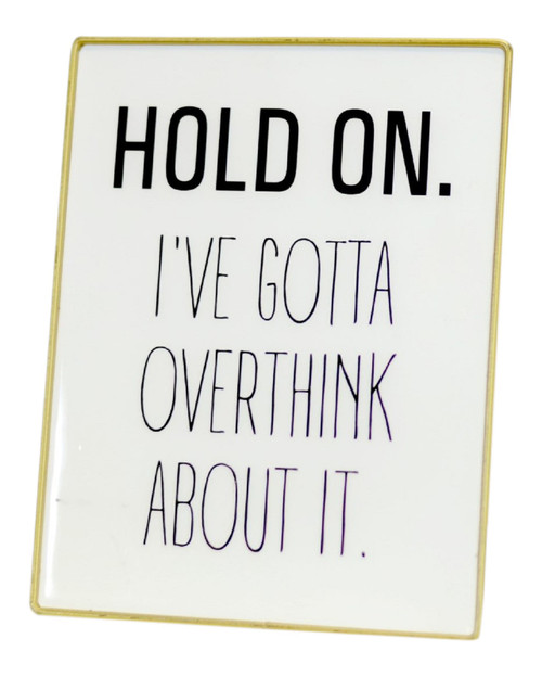 Hold On Ive Gotta Overthink About It Funny Enameled Tabletop Sign 8 Inches