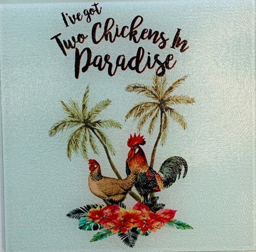 Ive Got Two Chickens in Paradise Funny Glass Cutting Board 7.75 Inch