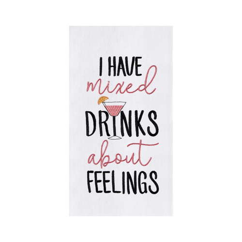 I Have Mixed Drinks About Feelings Flour Sack Kitchen Towel