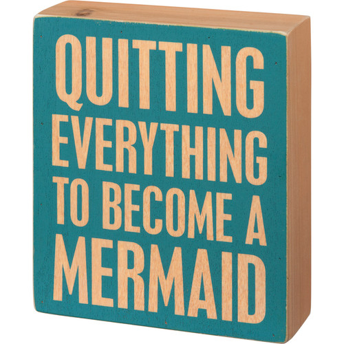 Quitting Everything to Become a Mermaid Box Sign Wood