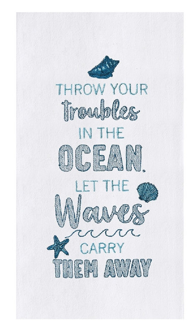Throw Your Troubles in the Ocean Embroidered Flour Sack Kitchen Dish Towel