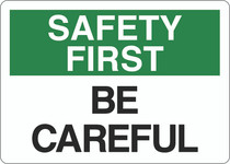 Safety First Sign - Be Careful
