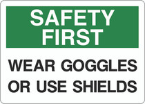 Safety First Sign - Wear Googles or Use Shields