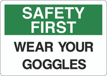 Safety First Sign - Wear Your Googles