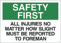 Safety First Sign - All Injuries No Matter How Slight Must Be Reported to Foreman