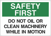 Safety First Sign - Do Not Oil or Clean Machinery While in Motion