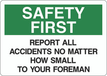 Safety First Sign - Report All Accidents No Matter How Small to Your Foreman