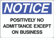 Notice Sign -  Positively No Admittance Except on Business