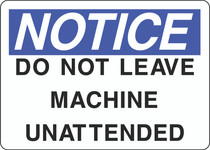 Notice Sign - Do Not Leave Machine Unattended