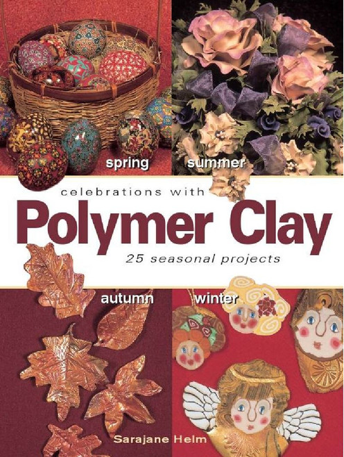 """""""Celebrations with Polymer Clay"""" Book by Saraajane Helm 25 Seasonal Projects *"""