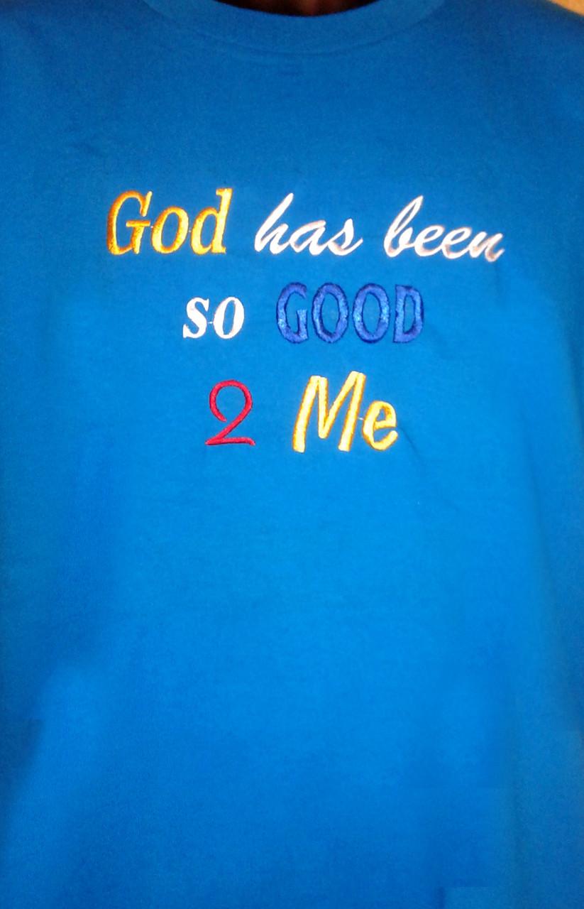 God Has Been So Good 2 Me Christian Tee Christian Tees And More
